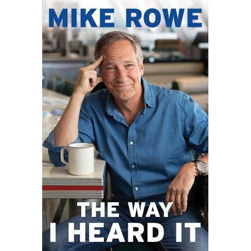 The Way I Heard It - by Mike Rowe (Hardcover) - image 1 of 1