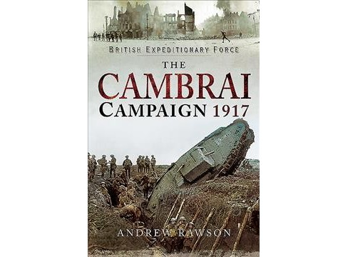 Cambrai Campaign 1917 -  by Andrew Rawson (Hardcover) - image 1 of 1