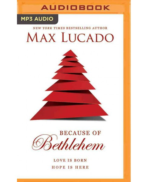 Because of Bethlehem : Love Is Born, Hope Is Here (MP3-CD) (Max Lucado) - image 1 of 1
