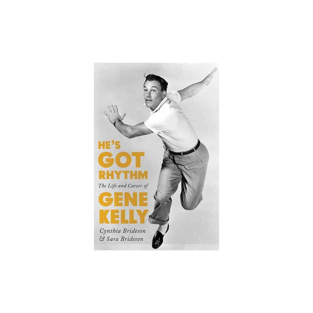 He's Got Rhythm : The Life and Career of Gene Kelly - by Cynthia Brideson & Sara Brideson (Hardcover)