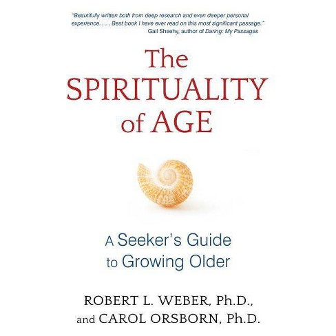 The Spirituality of Age - by  Robert L Weber & Carol Orsborn (Paperback) - image 1 of 1