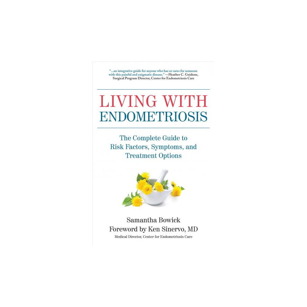Living With Endometriosis : The Complete Guide to Risk Factors, Symptoms, and Treatment Options - 1