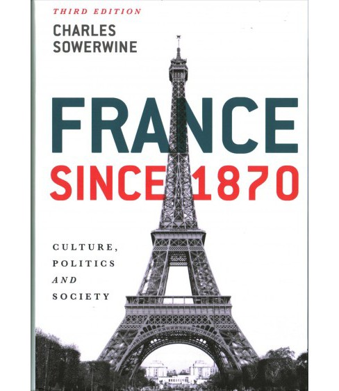 France Since 1870 : Culture, Politics and Society -  by Charles Sowerwine (Hardcover) - image 1 of 1