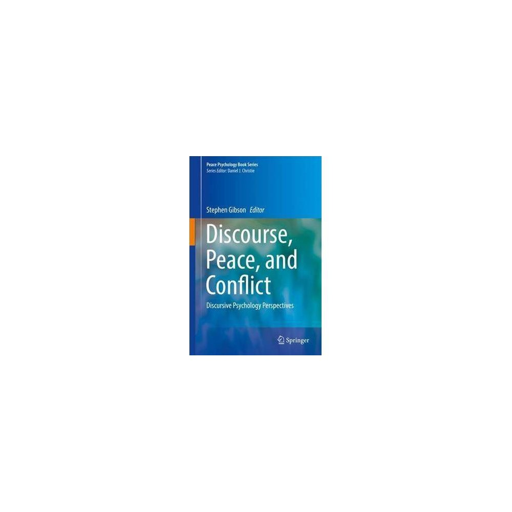 Discourse, Peace, and Conflict : Discursive Psychology Perspectives - (Hardcover)