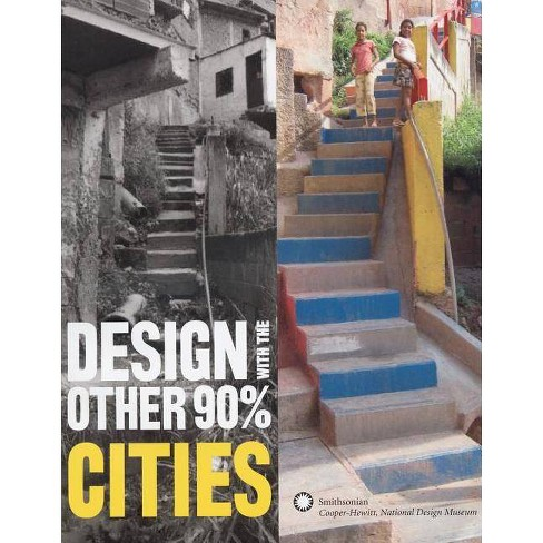 Design with the Other 90%: Cities - by  Cynthia Smith (Paperback) - image 1 of 1