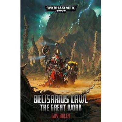 Belisarius Cawl: The Great Work - (Warhammer 40,000) by  Guy Haley (Paperback)
