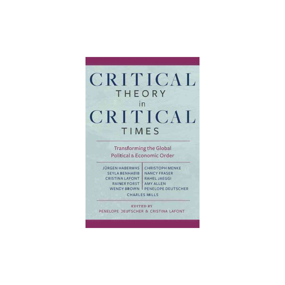 Critical Theory in Critical Times : Transforming the Global Political and Economic Order (Hardcover)