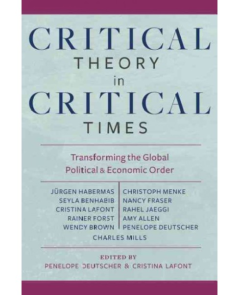 Critical Theory in Critical Times : Transforming the Global Political and Economic Order (Hardcover) - image 1 of 1