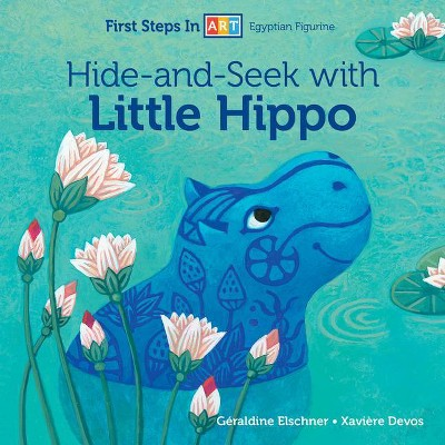 Hide-And-Seek with Little Hippo - (First Steps in Art) by  Géraldine Elschner (Board Book)