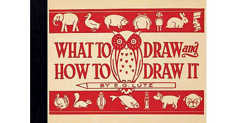 What to Draw and How to Draw It (Hardcover) (E. G. Lutz) - image 1 of 1