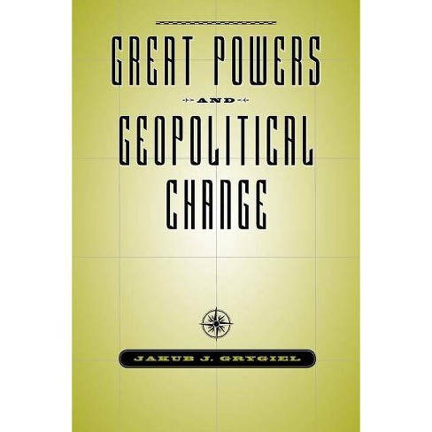 Great Powers and Geopolitical Change - by  Jakub J Grygiel (Paperback) - image 1 of 1