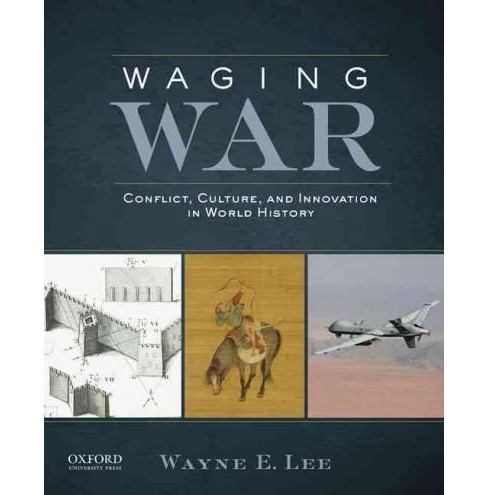 Waging War : Conflict, Culture, and Innovation in World History (Paperback) (Wayne E. Lee) - image 1 of 1