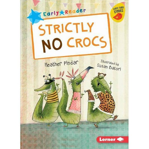 Strictly No Crocs - (Early Bird Readers -- Blue (Early Bird Stories (Tm))) by  Heather Pindar - image 1 of 1