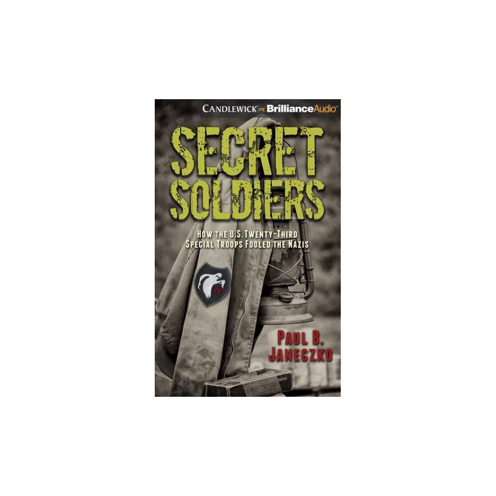 Secret Soldiers : How the U.S. Twenty-Third Special Troops Fooled the Nazis - Unabridged (CD/Spoken