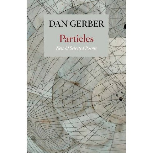 Particles: New and Selected Poems - by  Dan Gerber (Paperback) - image 1 of 1
