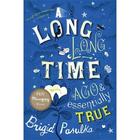 A Long, Long Time Ago and Essentially True - by  Brigid Pasulka (Paperback) - image 1 of 1