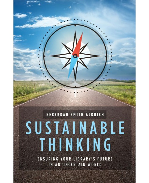 Sustainable Thinking : Ensuring Your Library's Future in an Uncertain World -  (Paperback) - image 1 of 1