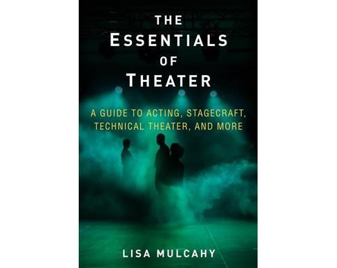 Essentials of Theater : A Guide to Acting, Stagecraft, Technical Theater, and More -  (Hardcover) - image 1 of 1