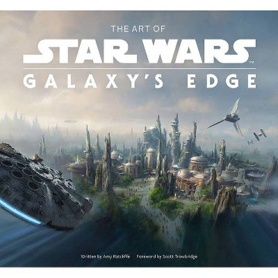The Art of Star Wars: Galaxy's Edge - by Abrams & Amy Ratcliffe (Hardcover)