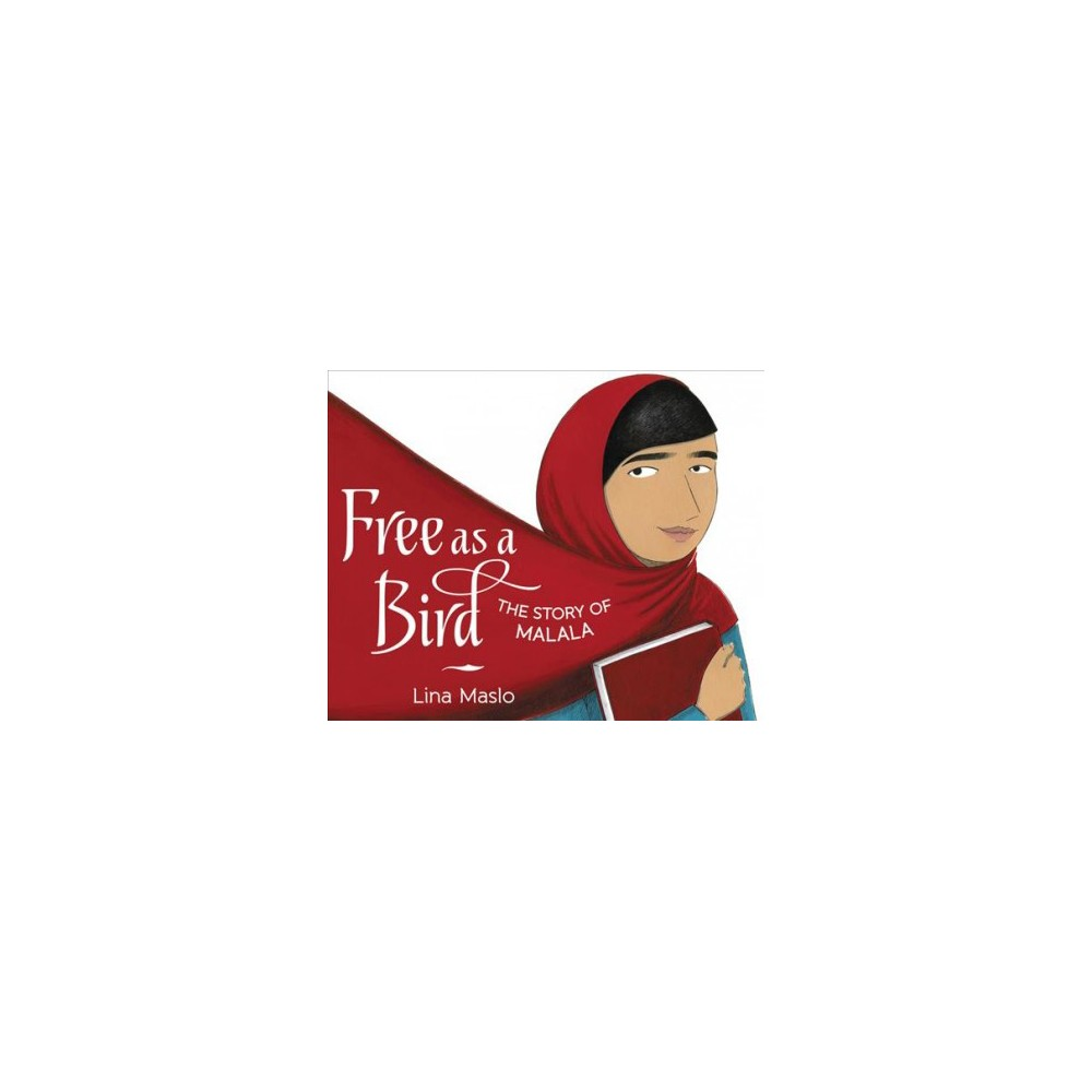 Free As a Bird : The Story of Malala - by Lina Maslo (School And Library)