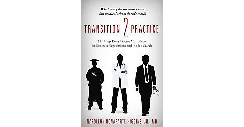 Transition 2 Practice : 21 Things Every Doctor Must Know in Contract Negotiations and the Job Search - image 1 of 1