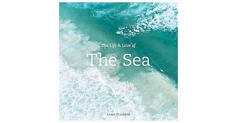Life & Love of the Sea (Hardcover) (Lewis Blackwell) - image 1 of 1