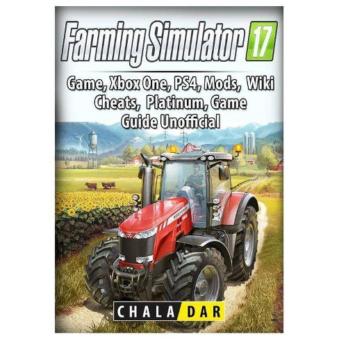 Farming Simulator 17 Platinum Edition Game Guide Unofficial - by Chala Dar  (Paperback)