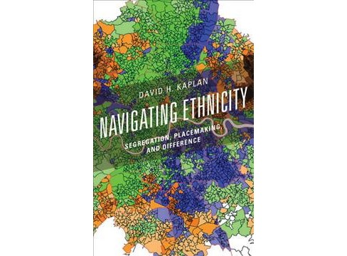 Navigating Ethnicity : Segregation, Placemaking, and Difference -  by David H. Kaplan (Hardcover) - image 1 of 1