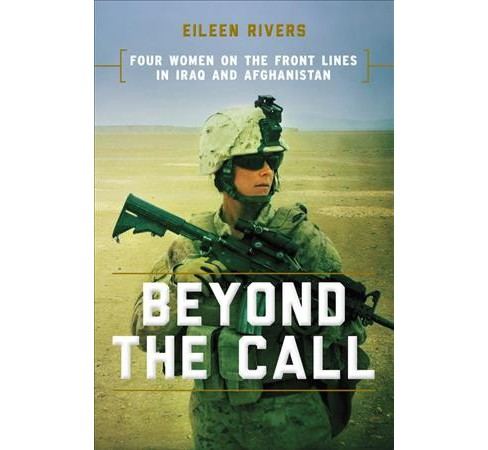 Beyond the Call : Three Women on the Front Lines in Afghanistan -  by Eileen Rivers (Hardcover) - image 1 of 1