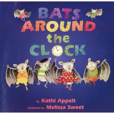 Bats Around the Clock - by  Kathi Appelt (Hardcover)