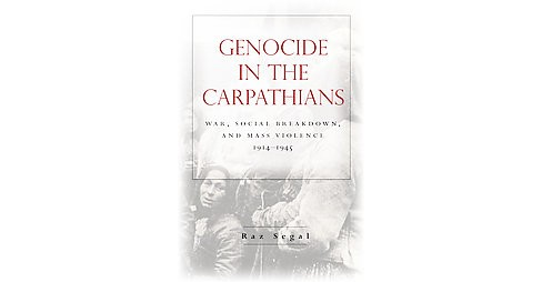 Genocide in the Carpathians : War, Social Breakdown, and Mass Violence, 1914-1945 (Hardcover) (Raz - image 1 of 1