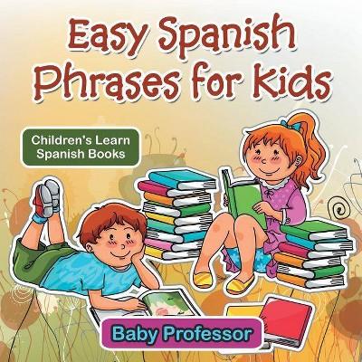 Easy Spanish Phrases for Kids Children's Learn Spanish Books - by Baby Professor (Paperback)