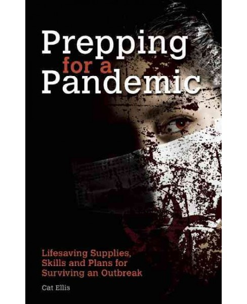 Prepping for a Pandemic : Lifesaving Supplies, Skills and Plans for Surviving an Outbreak (Paperback) - image 1 of 1