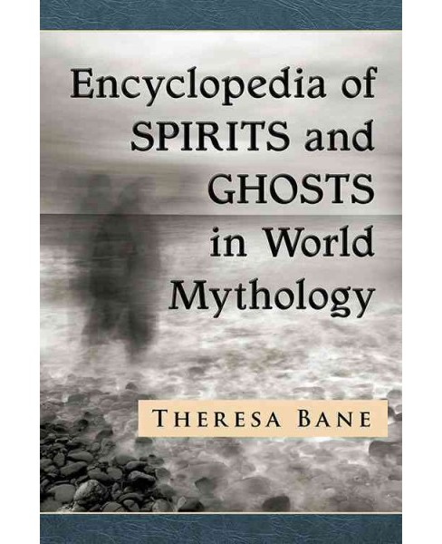 Encyclopedia of Spirits and Ghosts in World Mythology (Paperback) (Theresa Bane) - image 1 of 1
