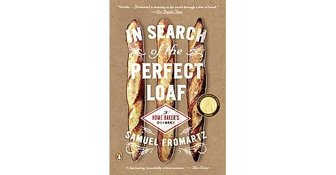 In Search of the Perfect Loaf : A Home Baker's Odyssey (Reprint) (Paperback) (Samuel Fromartz) - image 1 of 1