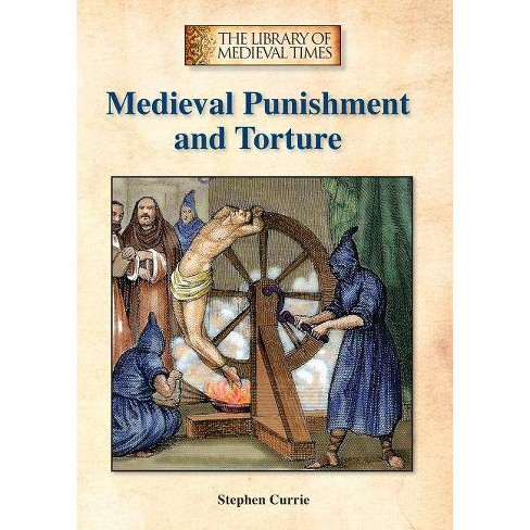 Medieval Punishment and Torture - (Library of Medieval Times) by  Stephen Currie (Hardcover) - image 1 of 1