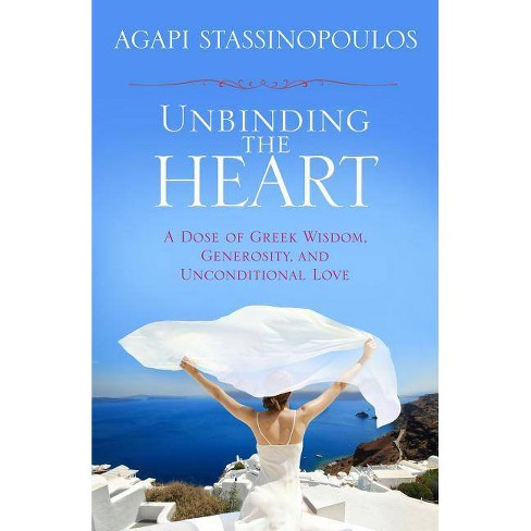 Unbinding the Heart - by  Agapi Stassinopoulos (Hardcover) - image 1 of 1