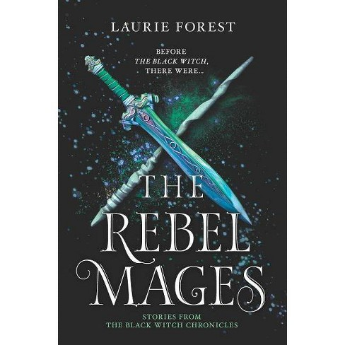 The Rebel Mages - (Black Witch Chronicles) by  Laurie Forest (Paperback) - image 1 of 1