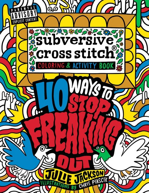Subversive Cross Stitch : 40 Ways to Stop Freaking Out (Reprint) (Paperback) (Julie Jackson) - image 1 of 1
