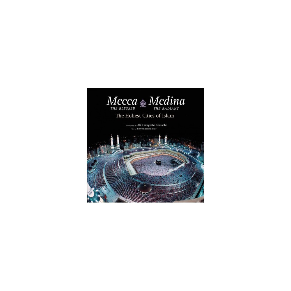 Mecca the Blessed, Medina the Radiant : The Holiest Cities of Islam (Hardcover) (Seyyed Hossein Nasr)