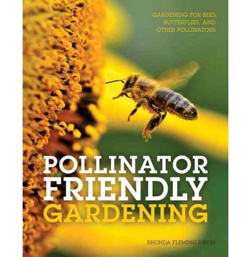 Pollinator Friendly Gardening : Gardening for Bees, Butterflies, and Other Pollinators (Paperback) - image 1 of 1