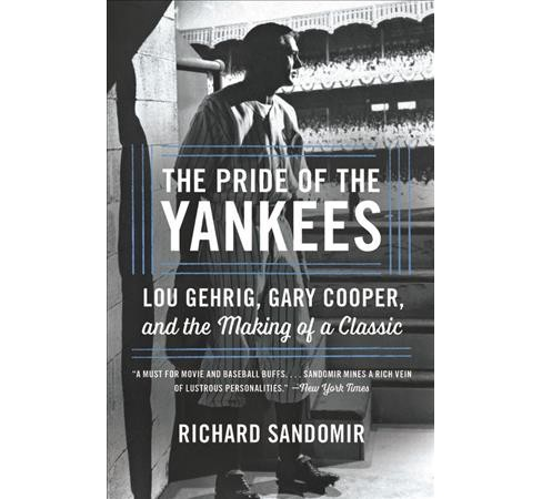 Pride of the Yankees : Lou Gehrig, Gary Cooper, and the Making of a Classic -  Reprint (Paperback) - image 1 of 1