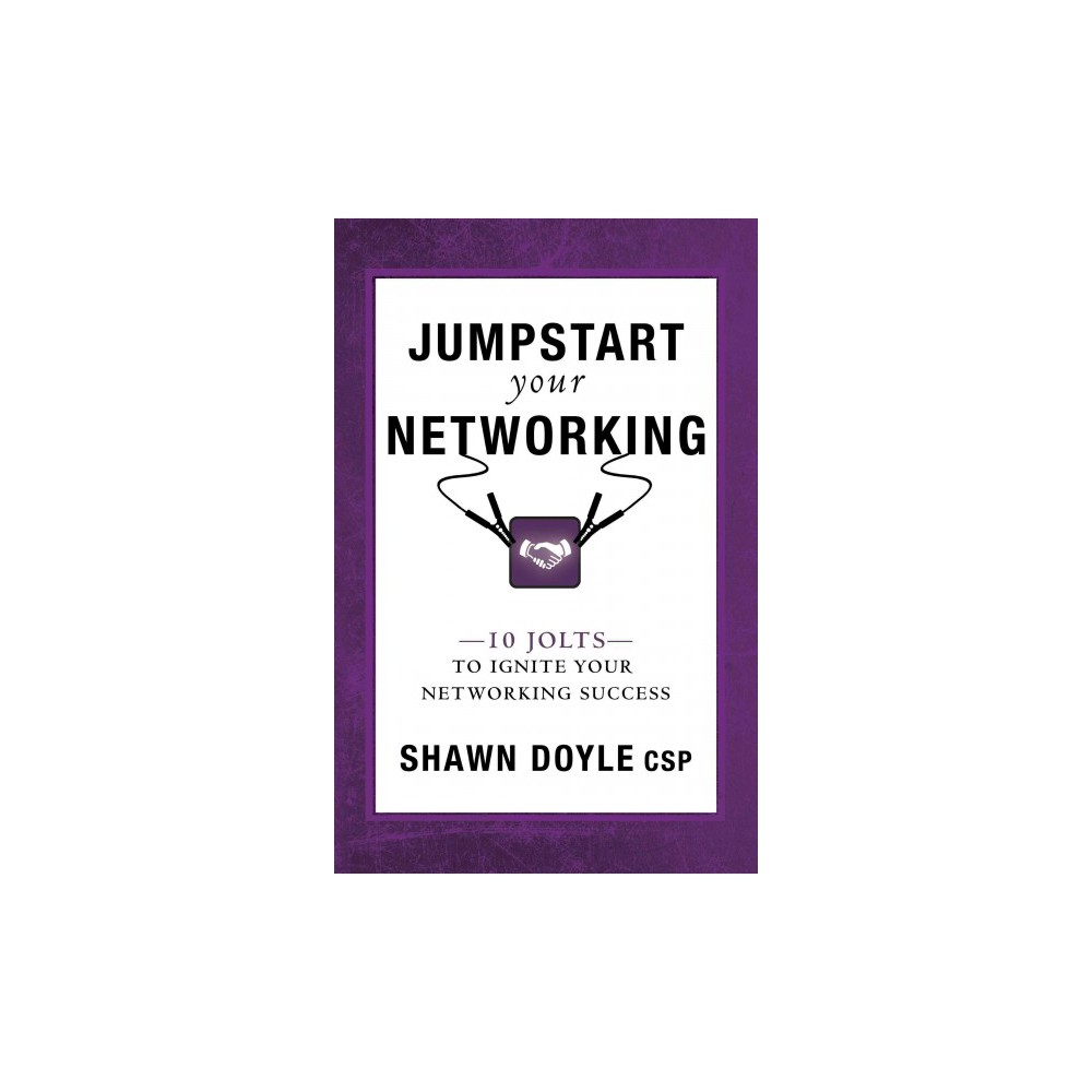 Jumpstart Your Networking : 10 Jolts to Ignite Your Networking Success (Paperback) (Shawn Doyle) Jumpstart Your Networking : 10 Jolts to Ignite Your Networking Success (Paperback) (Shawn Doyle)