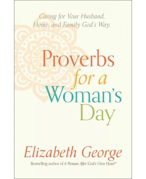 Proverbs for a Woman's Day : Choosing a Life of Excellence (Paperback) (Elizabeth George) - image 1 of 1