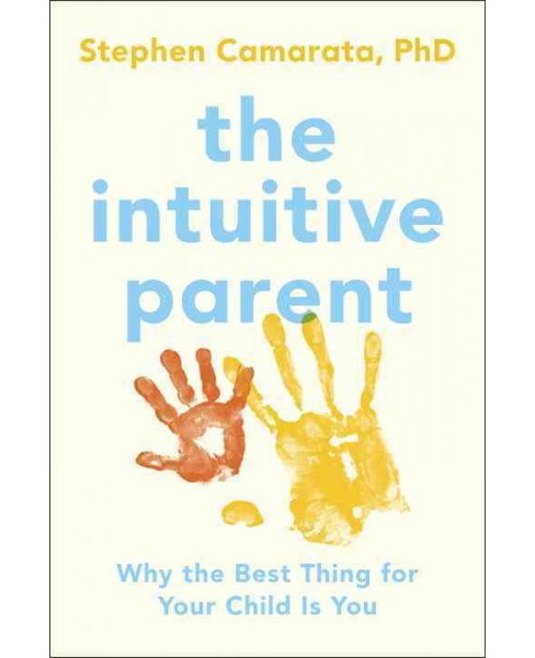 Intuitive Parent : Why the Best Thing for Your Child Is You (Reprint) (Paperback) (Stephen Camarata) - image 1 of 1