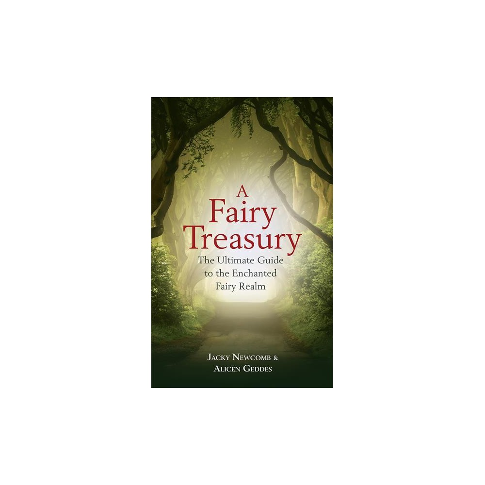 Faerie Treasury : The Ultimate Guide to the Enchanted Fairy Realm - (Paperback)