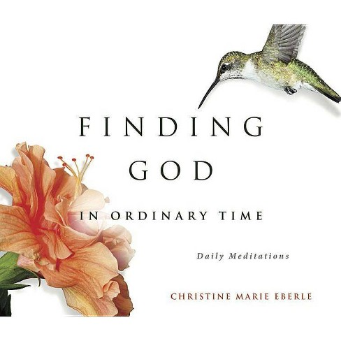 Finding God in Ordinary Time - by  Christine Eberle (Paperback) - image 1 of 1