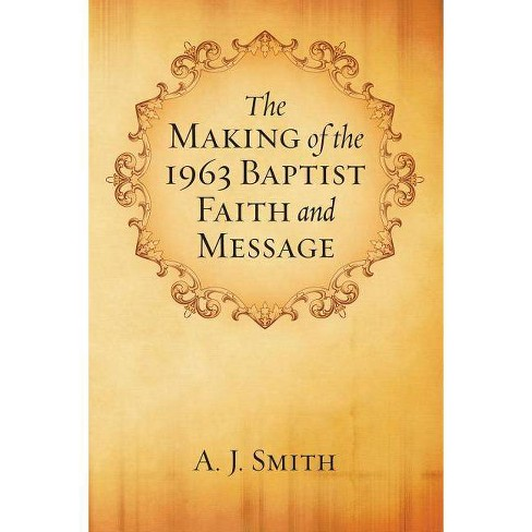 The Making of the 1963 Baptist Faith and Message - by  A J Smith (Paperback) - image 1 of 1