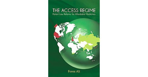Access Regime : Patent Law Reforms for Affordable Medicines (Hardcover) (Feroz Ali) - image 1 of 1