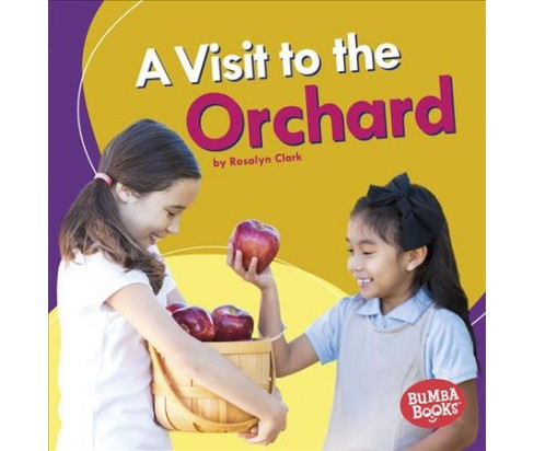Visit to the Orchard -  (Bumba Books: Places We Go) by Rosalyn Clark (Paperback) - image 1 of 1